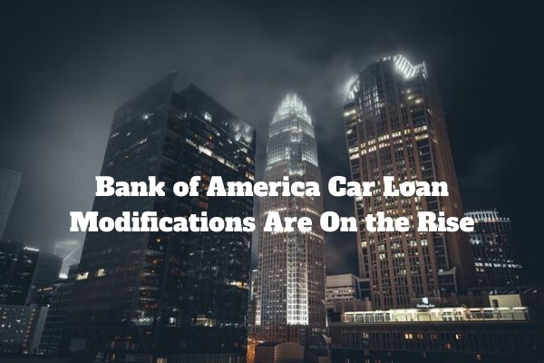 Bank of America Car Loan Modifications Are On the Rise