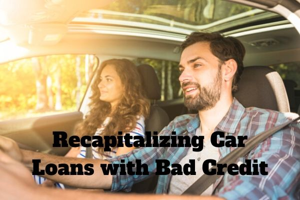 Recapitalizing Car Loans with Bad Credit